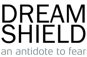 DREAM SHIELD an antidote to fear